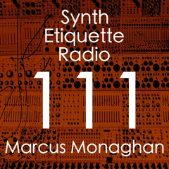 Synth Etiquette Radio   Episode 111   Marcus Monaghan