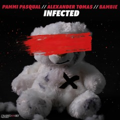 Pammi Pasqual & Alexander Tomas ft. Bambie - Infected (Radio Edit)