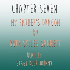 My Father's Dragon - Chapter Seven