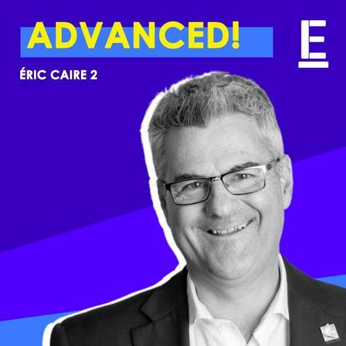 """""""Advanced !"""" - Entrevue avec Éric Caire"""