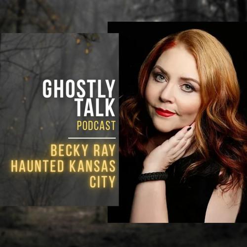 Ep 139 - Becky Ray   Haunted Kansas City