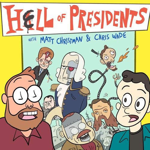 Coming Soon: Hell of Presidents with Matt Christman and Chris Wade
