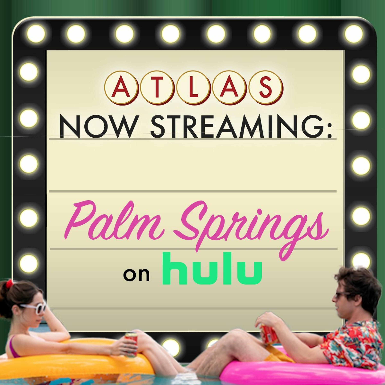 Palm Springs on Hulu - Atlas: Now Streaming 74