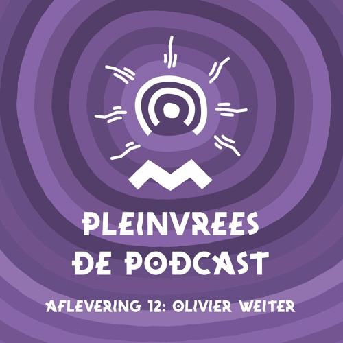Pleinvrees De Podcast - Aflevering 12 - Olivier Weiter