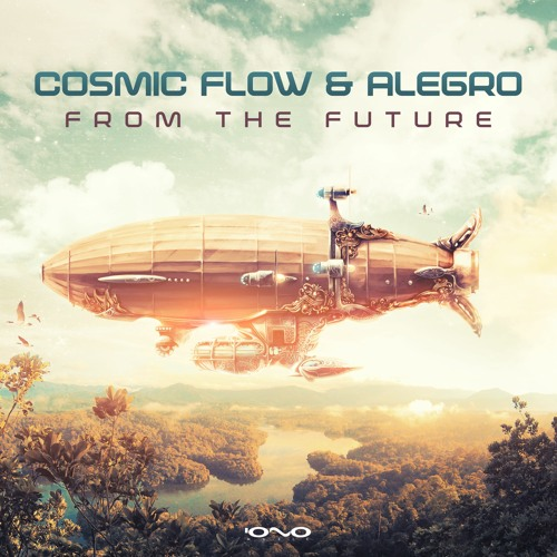 Cosmic Flow & Alegro  - From The Future (OUT NOW at Iono Music !!)