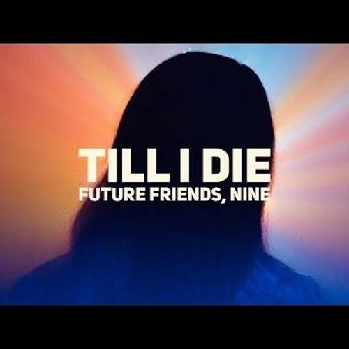Future Friends, NINE - Till I Die