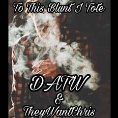 To This Blunt I Tote (Ft. TheyWantChris)