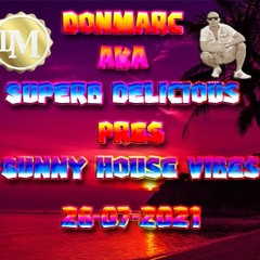 DonMarc Aka Superb Delicious Pres Sunny House Vibes 26 - 07 - 2021