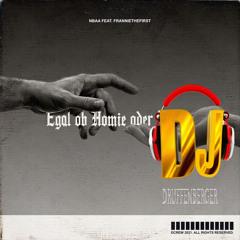 Egal ob Homie oder DJ DRUFFENBERGER - DJ DRUFFENBERGER REMIX