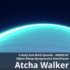 A Body And Mind Episode - AWWD147 - djset - deep - progressive - tech house