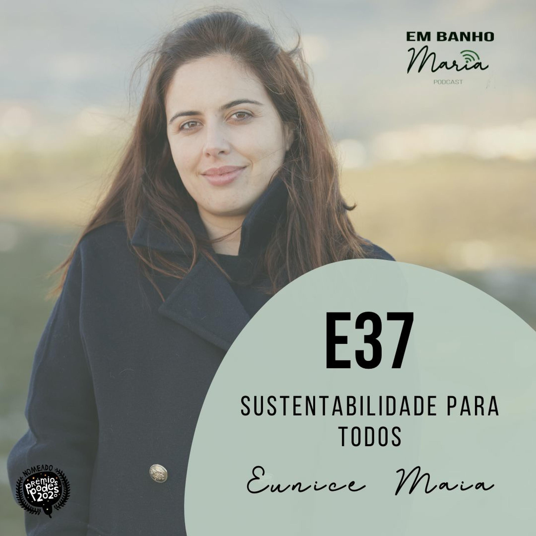 E37: Sustentabilidade para todos, com Eunice Maia