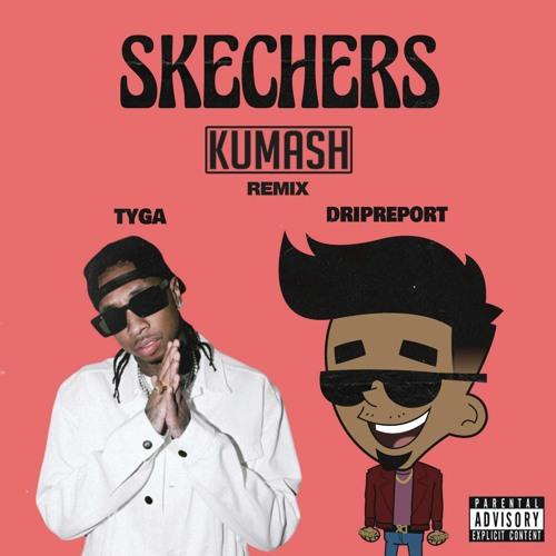 DripReport ft. Tyga - Skechers (KUMASH Remix) FREE DOWNLOAD