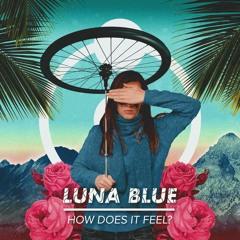Luna Blue - How Does It Feel