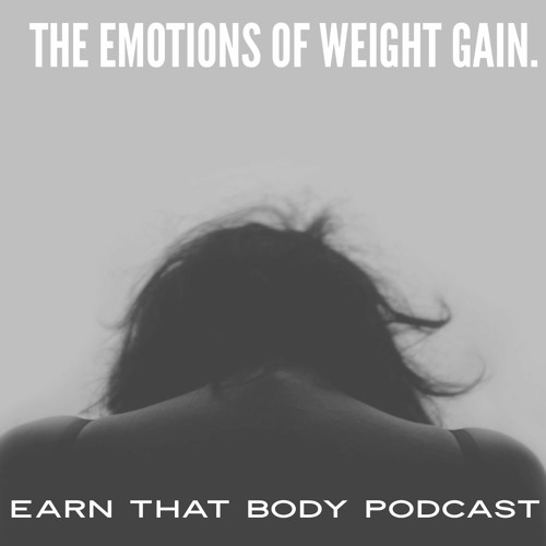 #197 The Emotions of Weight Gain