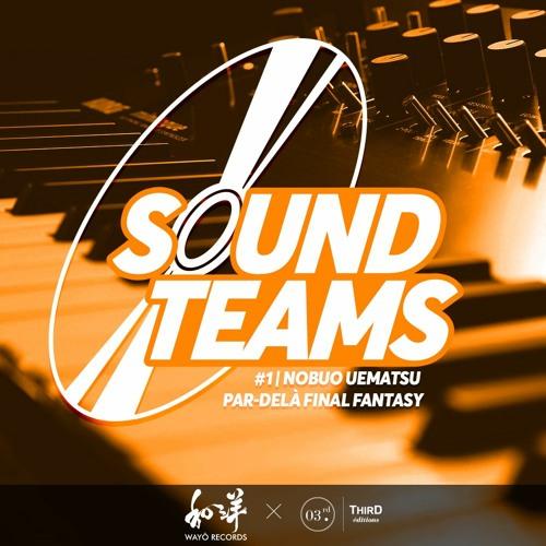 Sound Teams #1 - Nobuo Uematsu, Par-delà Final Fantasy