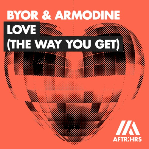 BYOR & Armodine - Love (The Way You Get)