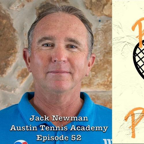 Episode 52 - Jack Newman - Austin Tennis Academy
