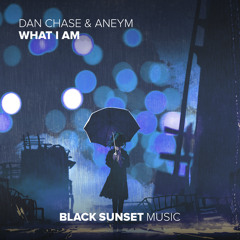 Dan Chase & Aneym - What I Am