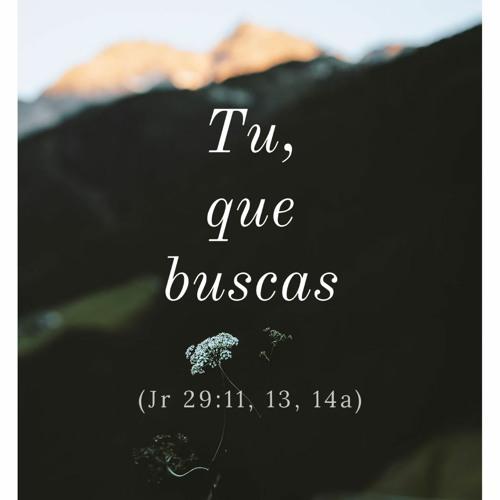 Tu, que buscas - (Jr 29:11, 13, 14a)