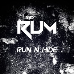 R.U.M - Run 'N' Hide (FREE DOWNLOAD OUT NOW)