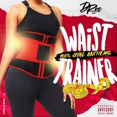 D-ROC - WAIST TRAINER 2 (GYAL ANTHEMS ONLY) - EXPLICIT CONTENT