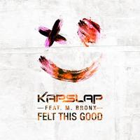 Kap Slap - Felt This Good