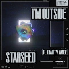 STAR SEED - I'm Outside Ft. Charity Vance