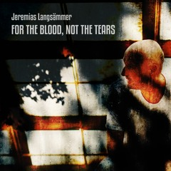 For The Blood, Not The Tears - Jeremias Langsämmer
