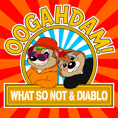 Image result for What So Not & Diablo - OOGAHDAM!