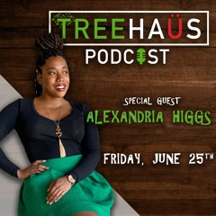 Treehaüs Podcast (Alexandria Higgs)
