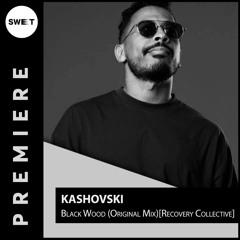 PREMIERE : Kashovski - Black Wood (Original Mix)[Recovery Collective]