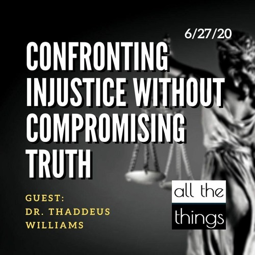 Confronting Injustice Without Compromising Truth    6/27/2020    ATT#61