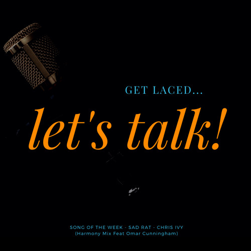 """GET LACED LETS TALK! SONG OF THE WEEK - """"SAD RAT"""" - CHRIS IVY"""