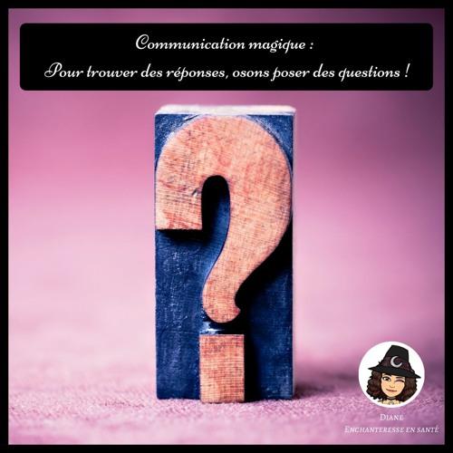 Communication magique : Pour trouver des réponses, osons poser des questions !