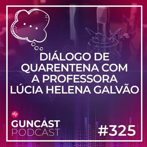 #325 - Diálogo de Quarentena com a Prof. Lúcia Helena Galvão