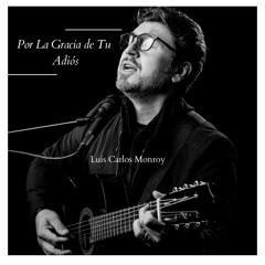 Por la Gracia de Tu Adiós (feat. Javier Carranza El Costeño)