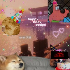HAPPY BDAY EGGBOI!!! (ft. boodles)