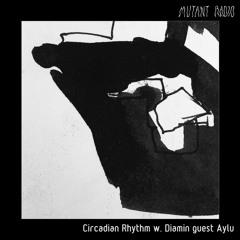 Circadian Rhythm W Diamin Guest Aylu [12.05.2021]