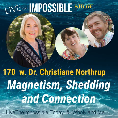 170 w. Dr. Christiane Northrup: Magnetism Shedding and Connection