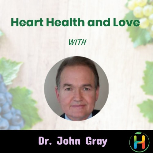 Heart Health and Love With Dr. John Gray