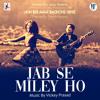 "Jab Se Miley Ho (From ""Hum Bhi Agar Bachche Hote"")"