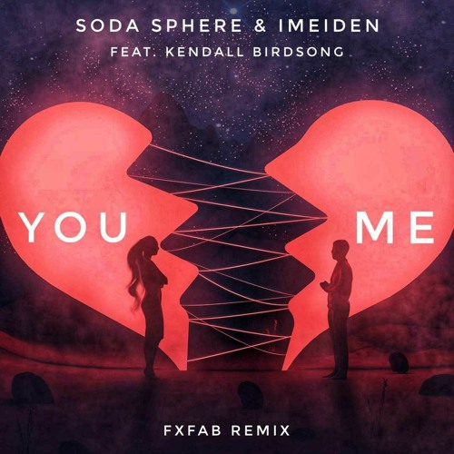soda sphere & imeiden – you and me (feat. kendall birdsong) (FXFAB REMIX)