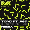 Download Topic Ft A7S - Breaking Me (Major Key Remix)[FREE DOWNLOAD] Mp3