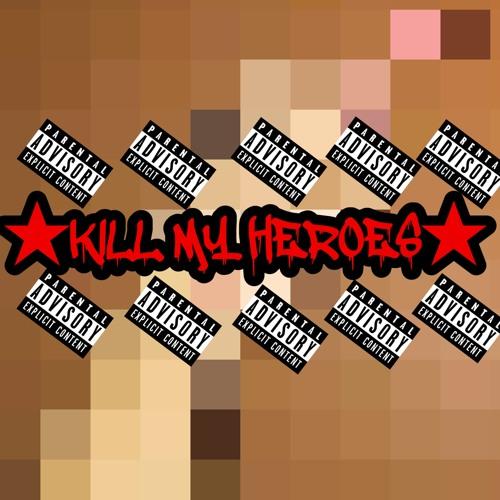 KILLMYHEROES