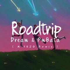 Dream ft. PmBata - Roadtrip [ M 1820 Remix ]