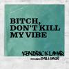Bitch, Don't Kill My Vibe (International Remix / Edited Version) [feat. Emeli Sandé]