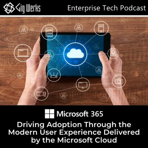 Driving Adoption Through the Modern User Experience Delivered by the Microsoft 365