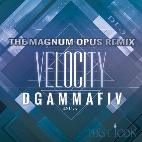 VELOCITY - MAGNUM OPUS REMIX - Dgammafiv