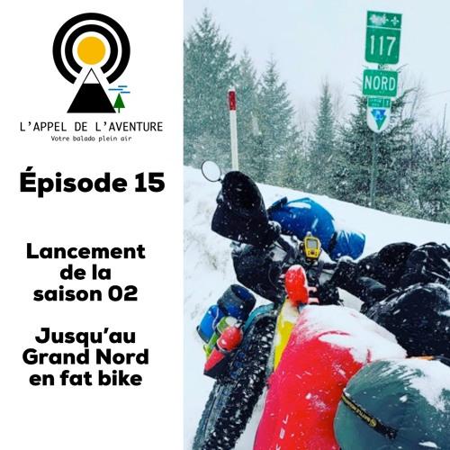 EP 15 / Lancement de la saison 02 et fat bike longue distance avec l'Expédition Québec Plein Nord