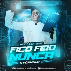 PODCAST DO DJ ROGERINHO DO QUERÔ 2021 [ FICO FEIO NUNCA ]  VS OS MELHORES FUNK DE 2021